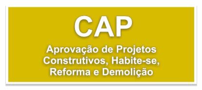 FORMULÁRIOS CAP - APROVAÇÃO DE PROJETOS CONSTRUTIVOS, HABITE-SE, REFORMA E DEMOLIÇÃO