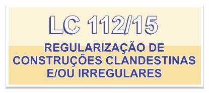Banner-botão da Regularização de Construções Clandestinas e/ou Irregularies - LC112/15