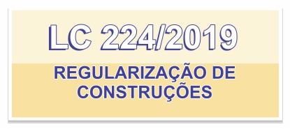 LC 224/2019 - Regularização de Construções